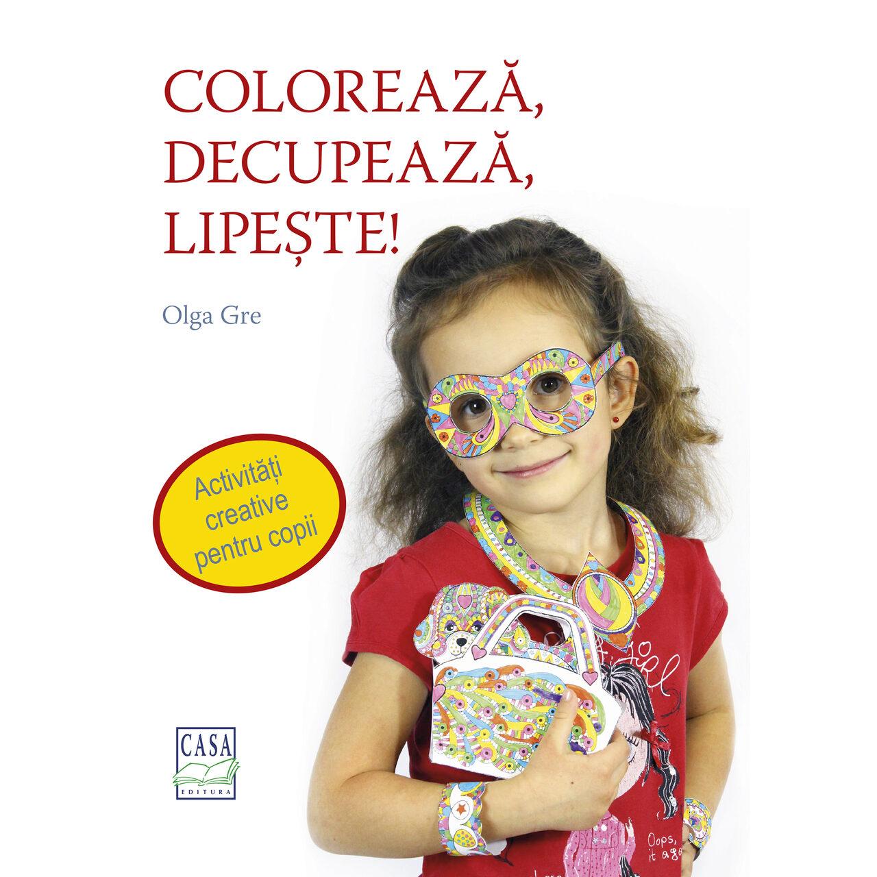 Colorează, decupează, lipeşte! imagine edituracasa.ro