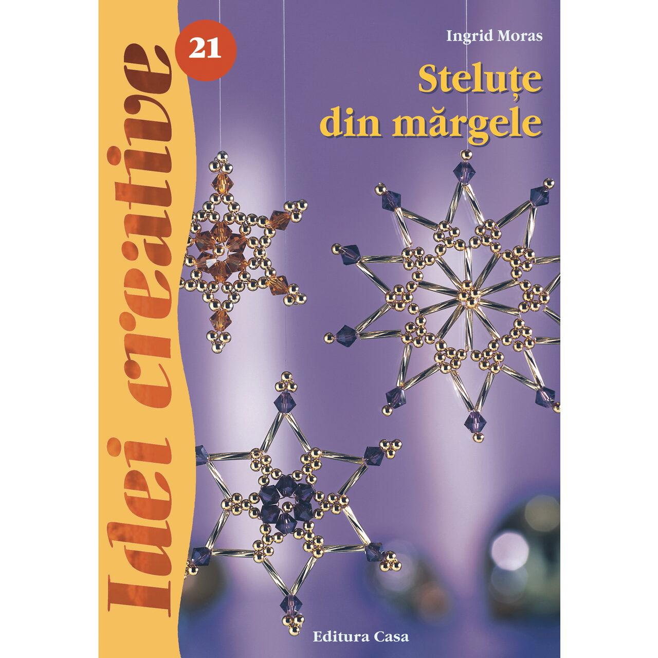 Steluţe din mărgele, Ed. a III-a - Idei creative 21 imagine edituracasa.ro