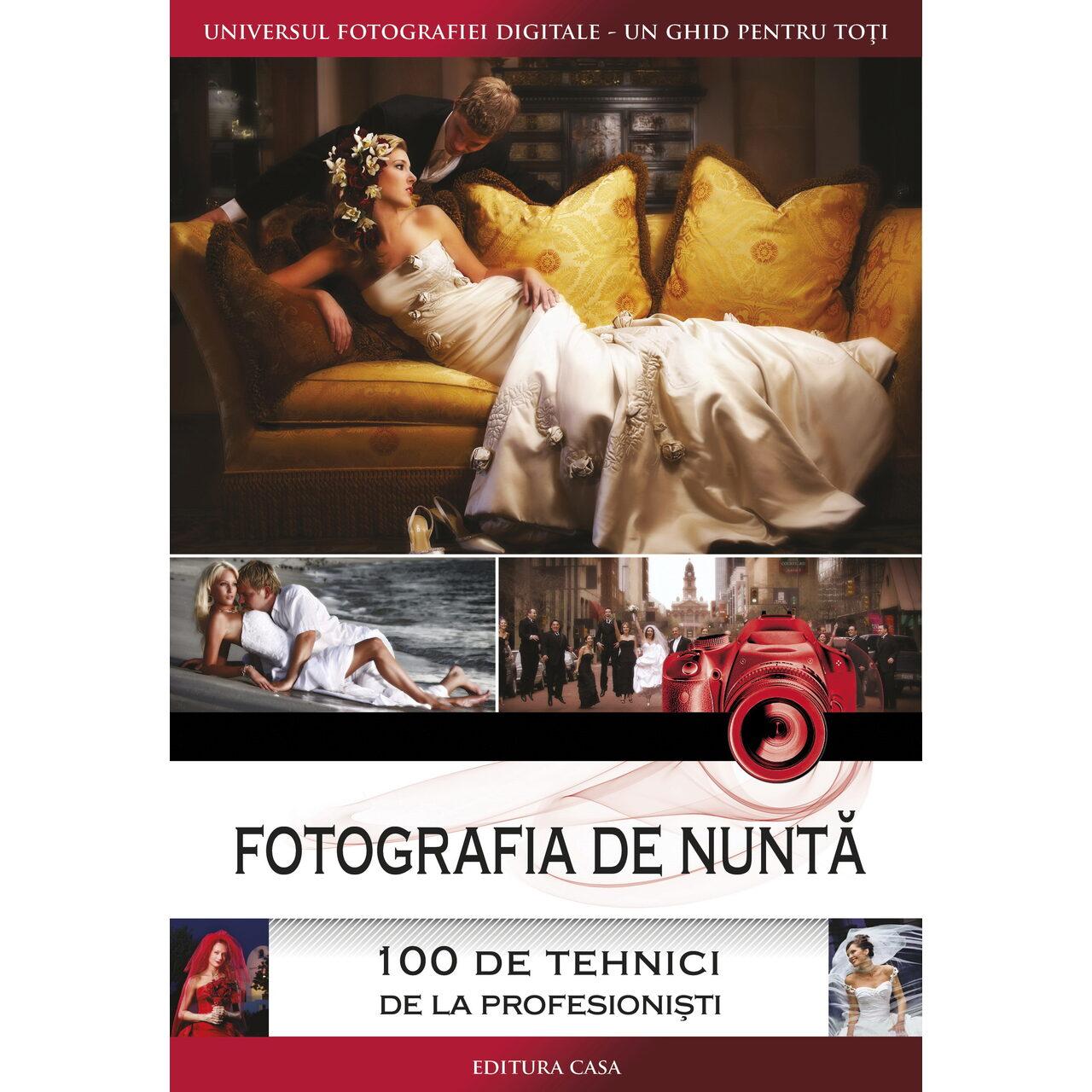 Fotografia de nuntă - 100 de tehnici de la profesionişti imagine edituracasa.ro