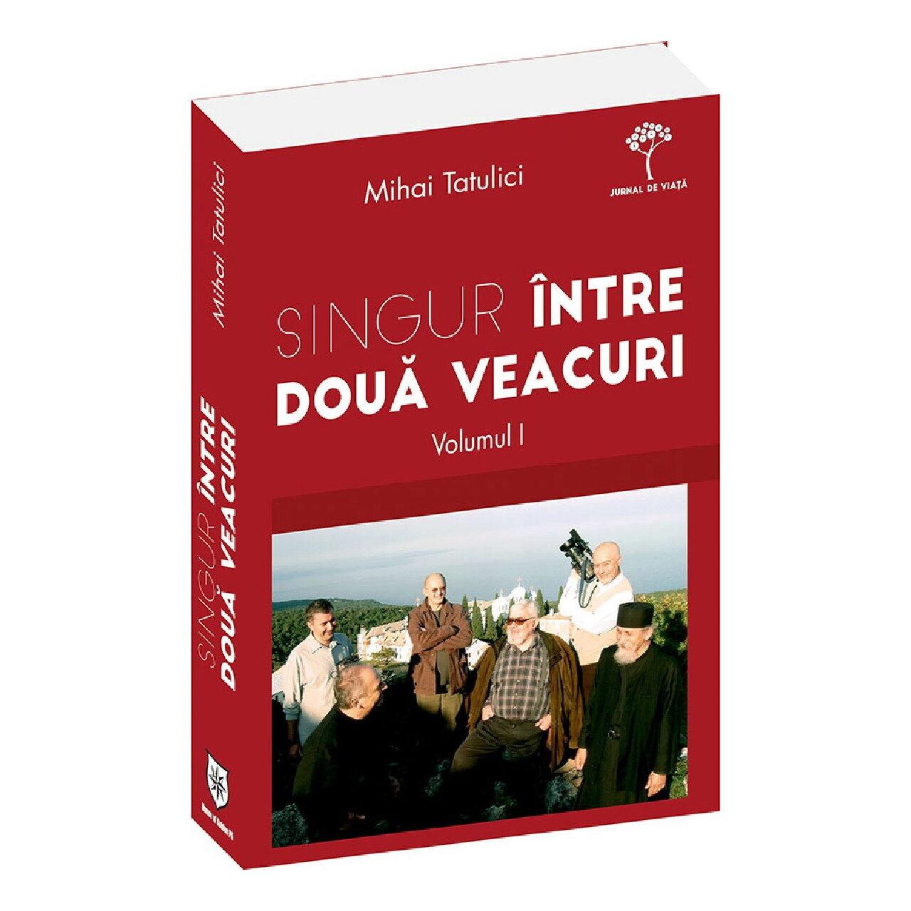 Singur între două veacuri - volumul I. Cum am ajuns acolo imagine edituracasa.ro