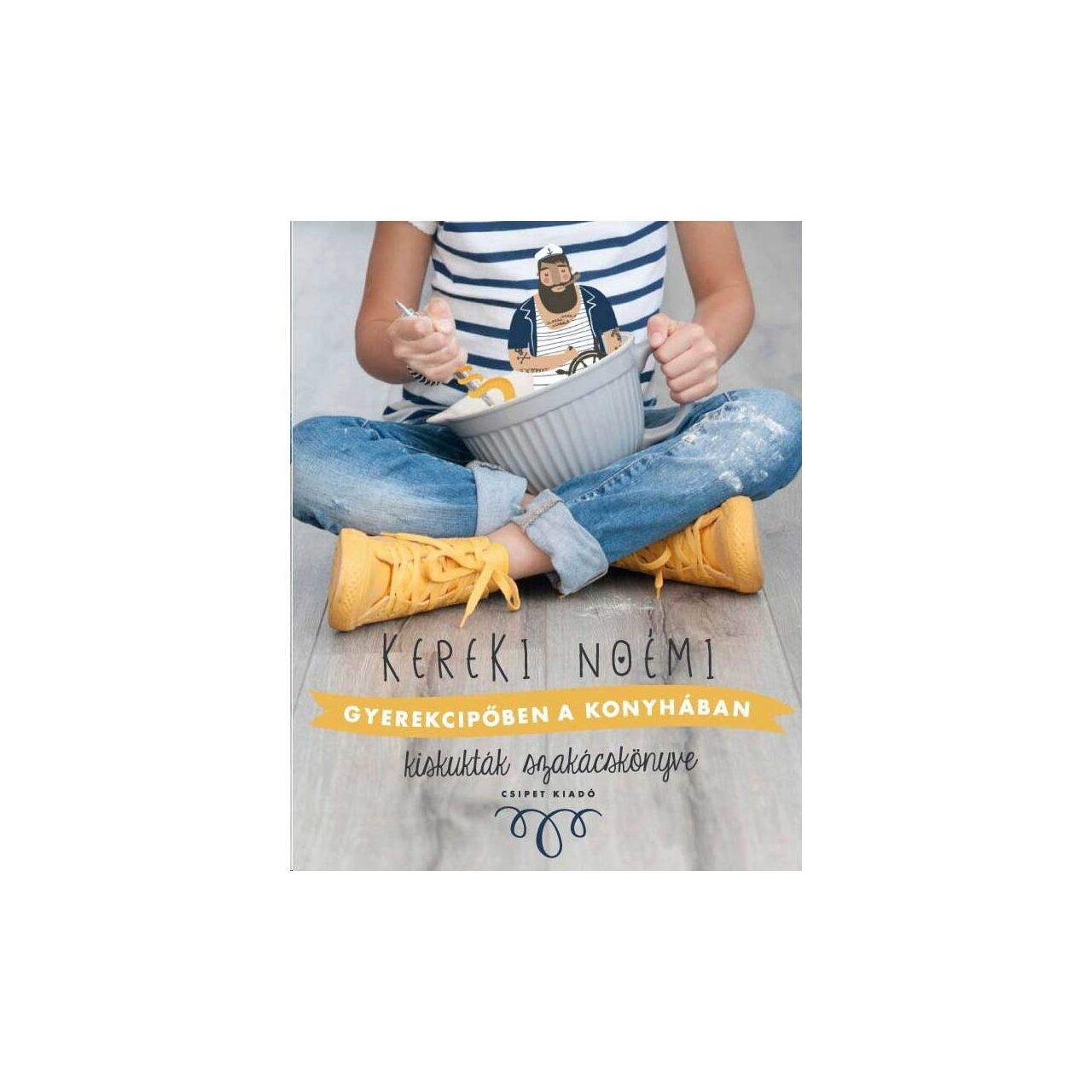 Gyerekcipőben a konyhában - Kiskukták szakácskönyve imagine edituracasa.ro