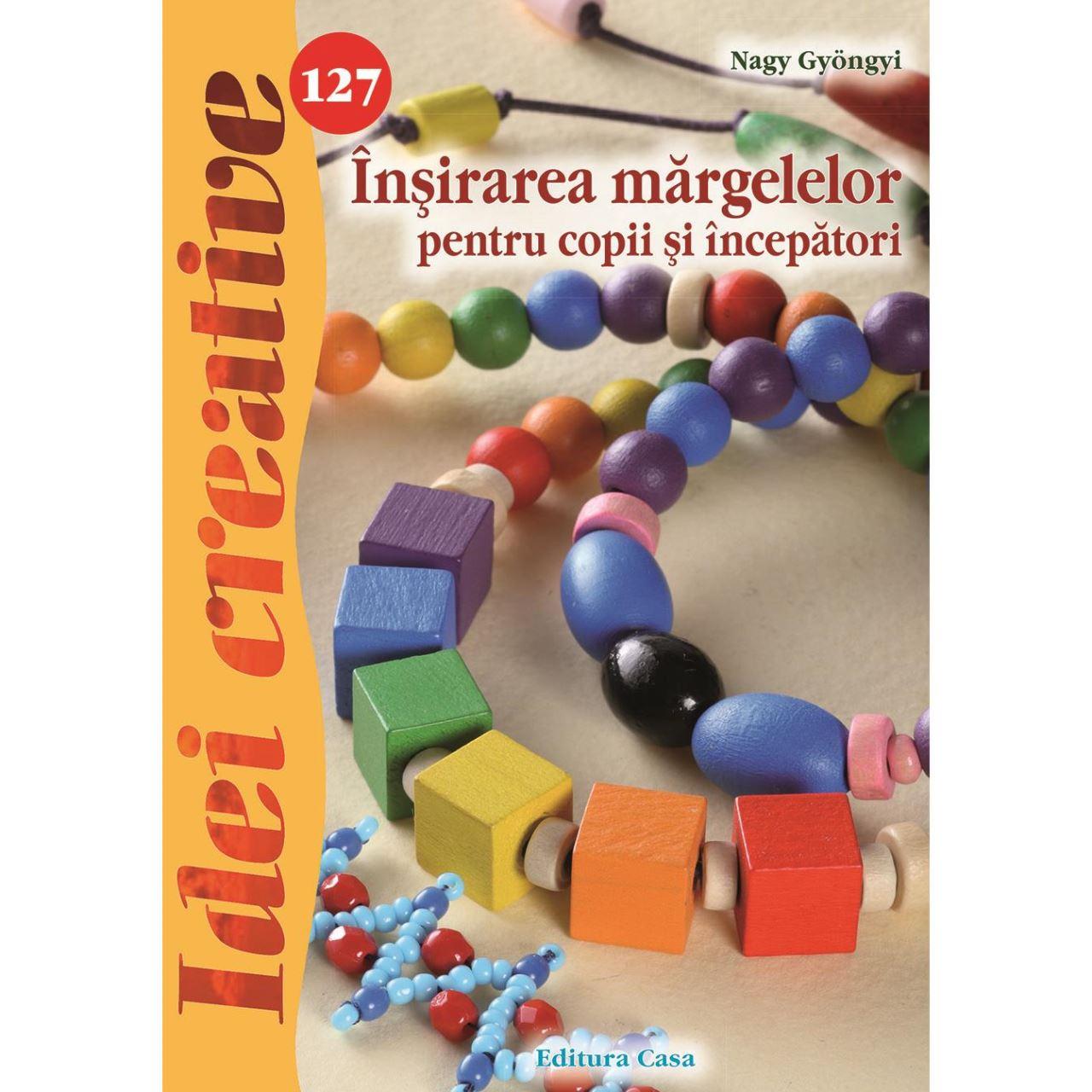 Înşirarea mărgelelor pentru copii şi începători - Idei creative 127 imagine edituracasa.ro
