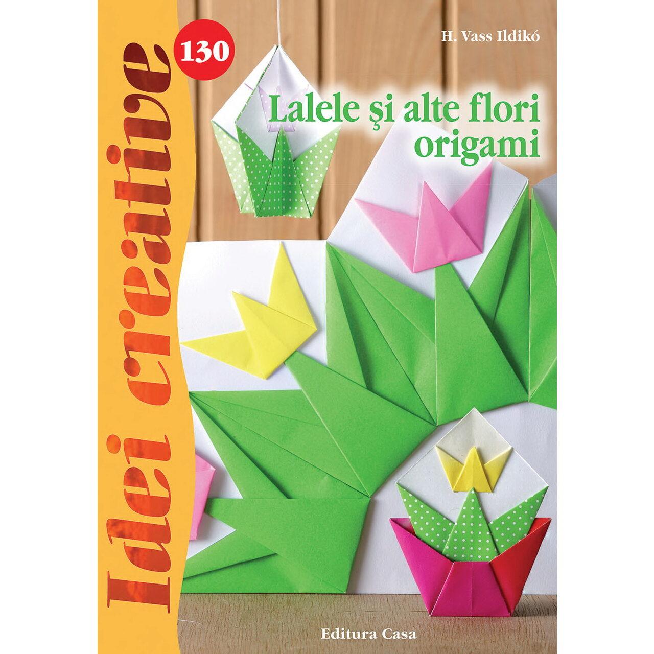 Lalele şi alte flori origami - Idei creative nr. 130 imagine edituracasa.ro